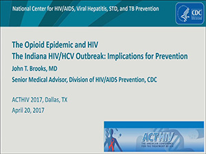 ACTHIV 2017 - The Opioid Epidemic and HIV: The Indiana HIV/HCV Outbreak: Implications for Prevention
